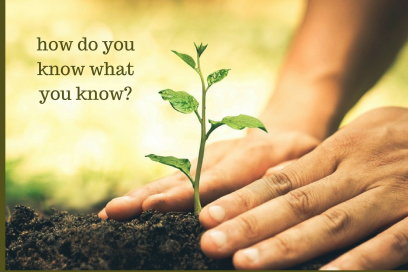 …how do you know what you know? 4-12-18